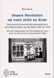 Unsere Revolution ist noch nicht zu Ende - Das historisch-literarische Revolutionslehrbuch eines Bürgerrechtlers aus den Jahren 1989 und 1999: Mit ... das Ministerium für Staatssicherheit (MfS)