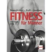 Fitness für Männer: Beweglichkeit - Kraft - Ausdauer