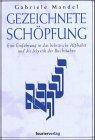 Gezeichnete Schöpfung - Eine Einführung in das hebräische Alphabet und die Mystik der Buchstaben - Gabriele Mandel