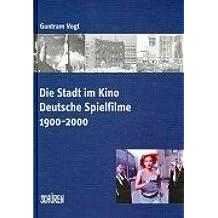 Die Stadt im Kino. Deutsche Spielfilme 1900-2000