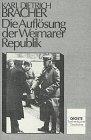 Karl Dietrich Bracher: Die Auflösung der Weimarer Republik
