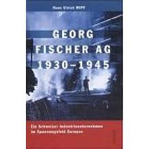 Georg Fischer AG 1930-1945: Ein Schweizer Industrieunternehmen im Spannungsfeld Europas