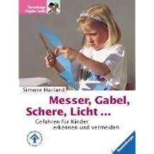 Messer, Gabel, Schere, Licht ... : Gefahren für Kinder erkennen und vermeiden. Ravensburger Ratgeber Familie ; 3332010956