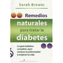 Remedios Naturales Para Tratar la Diabetes: La Guia Holistica Completa Para Conocer la Enfermedad y Mejorar Tu Vida