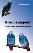 Download Graupapageien: Richtig halten, pflegen und verstehen