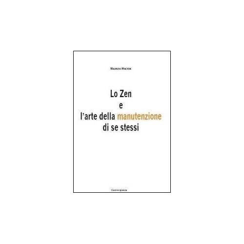Lo Zen E L'arte Della Manutenzione Di Se Tessi. Le Strategie Delle Arti Marziali Al Servizio Della Tua Vita