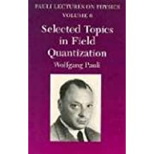 Selected Topics in Field Quantization: Volume 6 of Pauli Lectures on Physics: Vol 6