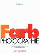 Farbphotographie - Technische Grundlagen der physikalischen Farbtheorie und der Verarbeitungstechnik