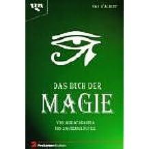 Das Buch der Magie. Von Abracadabra bis Zauberkräuter.