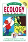 Ecology for Every Kid: Easy Activities That Make Learning Science Fun (Science for Every Kid Series)