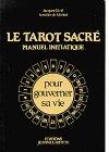 Le Tarot sacré : Manuel initiatique