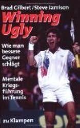 Winning ugly : mentale Kriegsführung im Tennis ; [wie man bessere Gegner schlägt]. = Winning ugly 3924245592