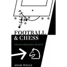 Football and Chess: Tactics Strategy Beauty by Adam Wells (2007-12-18)