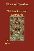 [The Star-Chamber] (By (author) William Harrison Ainsworth) [published: June, 2006]