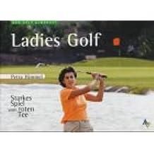Ladies Golf. Das Golfbuch für Damen zur Steigerung des eigenen Potentials