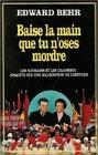 Baise la main que tu n'oses mordre - Les Roumains et les Ceausescu, enquête sur une malédiction de l'Histoire