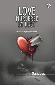 Love Murdered By Lust: An Anthology of Emotions