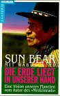 Die Erde liegt in unserer Hand - Sun Bear, Wabun Wind, Sun Bear, Wabun Wind