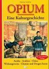 Opium. Eine Kulturgeschichte. Antike - Arabien - China - Wirkungsweise - Chemie und Drogen heute - Matthias Seefelder