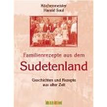 Familienrezepte aus dem Sudetenland: Geschichten und Rezepte aus alter Zeit