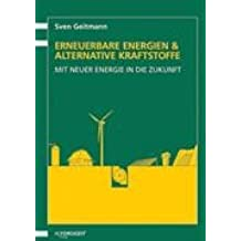 Erneuerbare Energien und Alternative Kraftstoffe: Mit neuer Energie in die Zukunft