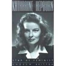 Katharine Hepburn: Star as Feminist (Film and Culture)