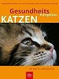 Gesundheits-Ratgeber Katzen: Vorsorge, Erste Hilfe, Behandlung, Naturheilkunde