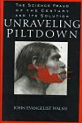 Unravelling Piltdown - The Science Fraud of the Century and Its Solution