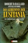Das Geheimnis der Lusitania. Eine Schiffskatastrophe ver?ndert die Welt.