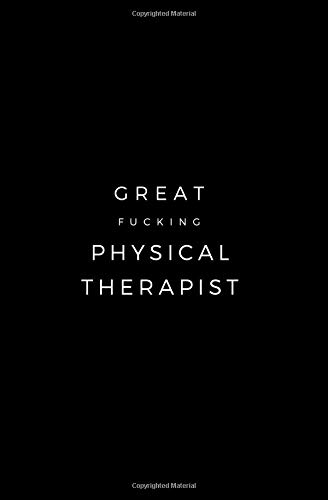 Great Fucking Physical Therapist: Funny Swear Notebook; Funny Physical Therapist Gift, Physical Therapist Retirement Gift, Employee Appreciation ... Promotion Gift, Physical Therapist Notebook