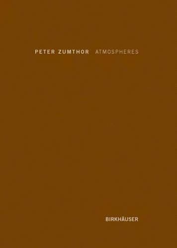 Atmospheres: Architectural Environments - Surrounding Objects (BIRKHÄUSER) por Peter Zumthor
