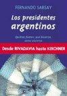 Los Presidentes Argentinos: Quienes Fueron, Que Hicieron, Como Vivieron
