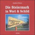 Die Steiermark in Wort & Schild - Jörg-Martin Willnauer