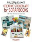Mrs. Grossman\'s Creative Sticker Art For Scrapbooks: 200 simple yet sensational sticker ideas: 120 Simple Yet Sensational Sticker Ideas (Memory Makers)
