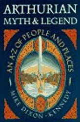 Arthurian Myth and Legend: An A-Z of People and Places