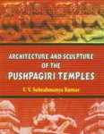 Architecture and Sculpture of the Pushpagiri Temples par  V.V. Subrahmanya Kumar