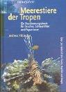 Preisvergleich Produktbild Meerestiere der Tropen: Ein Bestimmungsbuch für Taucher, Schnorchler und Aquarianer. Über 700 niedere Tiere, Fische, Reptilien und Säuger