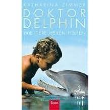 Doktor Delphin: Wie Tiere heilen helfen