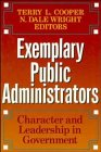 Exemplary Public Administrators - Character & Leadership in Goverment: Character and Leadership in Government (The Jossey-Bass public administration series)