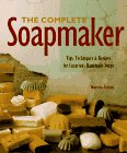 The Complete Soapmaker: Tips, Techniques and Recipes for Luxurious Handmade Soaps