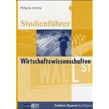 Studienführer Wirtschaftswissenschaften. Volkswirtschaftslehre, Betriebswirtschaftslehre, Ökonomie, Wirtschaftspädagogik, Wirtschaftsingenieurwesen