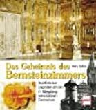 Das Geheimnis des Bernsteinzimmers. Das Ende der Legenden um den in Königsberg verschollenen Zarenschatz