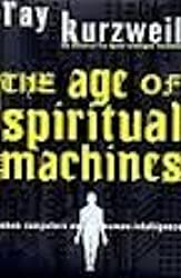 The Age of Spiritual Machines - When Computers Exceed Human Intelligence by R...