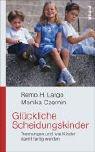 Glückliche Scheidungskinder: Trennungen und wie Kinder damit fertig werden - Remo H. Largo, Monika Czernin
