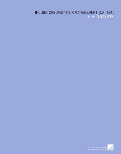 Incubators and their management [ca. 191] por J. H. Sutcliffe