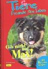 Tiere, Freunde fürs Leben, Bd.3, Gib nicht auf, Max! - Uschi Zietsch