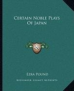 Certain Noble Plays of Japan Certain Noble Plays of Japan