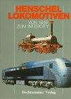 Henschel Lokomotiven von 1848 bis zum Intercity