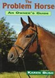The Problem Horse: An Owner's Guide by Karen Bush (1995-05-29)