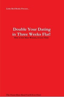 Double Your Dating in Three Weeks Flat!: How to Get More Women, in Less Time